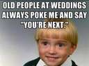 Old people at weddings always say youre next at wedding #funeral