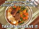 As a child my dinner consisted of two options