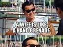A wife is like a hand granade