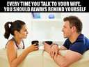 Every time you talk to your wife