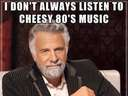 I dont always listen to 80s music