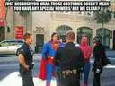 Just because you wear a custume doesnt mean you have special powers #superman #spiderman #police