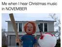 When I hear christmas music in november