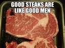 Good steaks are like good men #fat